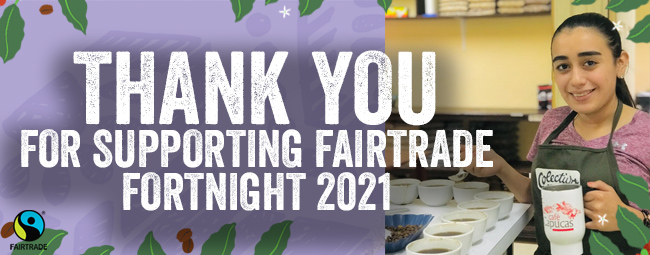 THANK YOU FOR SUPPORTING FAIRTRADE FORTNIGHT 2021!